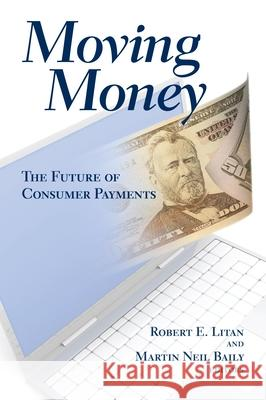 Moving Money: The Future of Consumer Payments Martin Neil Baily Robert E. Litan 9780815702771