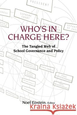 Who's in Charge Here?: The Tangled Web of School Governance and Policy Noel Epstein 9780815724711 Brookings Institution Press