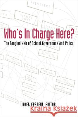 Who's in Charge Here?: The Tangled Web of School Governance and Policy Noel Epstein 9780815724728 Brookings Institution Press