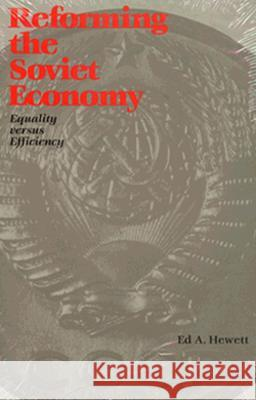 Reforming the Soviet Economy: Equality vs. Efficiency Edward A. Hewett Ed A. Hewett 9780815736035