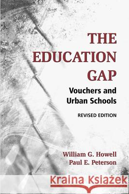 The Education Gap : Vouchers and Urban Schools William G. Howell Paul E. Peterson Patrick J. Wolf 9780815736851 Brookings Institution Press