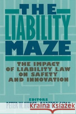 The Liability Maze: The Impact of Liability Law on Safety and Innovation Robert E. Litan Peter W. Huber 9780815737605