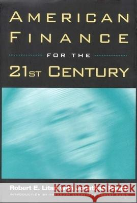 American Finance for the 21st Century Robert E. Litan Jonathan Rauch Jonathan Rauch 9780815752882 Brookings Institution Press