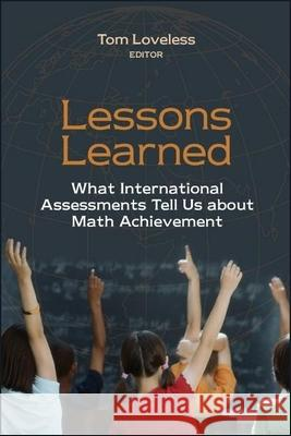 Lessons Learned: What International Assessments Tell Us about Math Achievement Tom Loveless 9780815753339