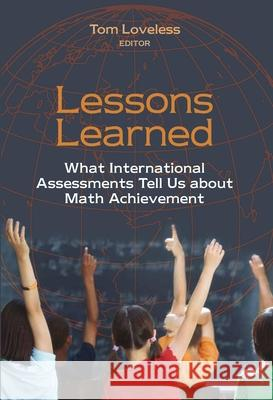 Lessons Learned: What International Assessments Tell Us about Math Achievement Tom Loveless 9780815753346