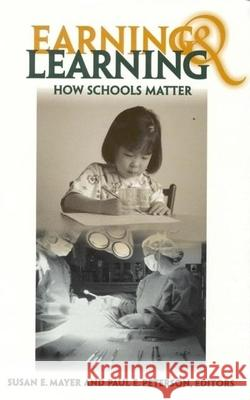 Earning and Learning : How Schools Matter Susan Mayer Paul E. Peterson 9780815755296 Brookings Institution Press