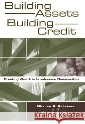 Building Assets, Building Credit: Creating Wealth in Low-Income Communities Nicolas P. Retsinas Eric S. Belsky 9780815774099