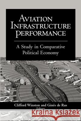 Aviation Infrastructure Performance : A Study in Comparative Political Economy Clifford Winston Gines d 9780815793946