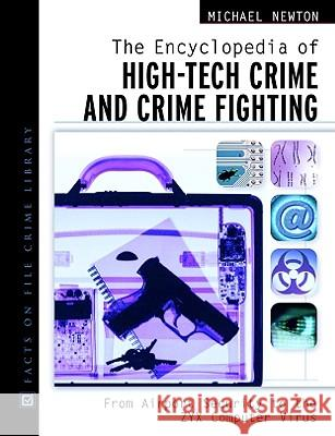 The Encyclopedia of High-Tech Crime and Crime-Fighting Michael Newton John L. French 9780816049783 Facts on File