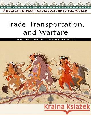 Trade, Transportation, and Warfare Emory Dean Keoke Kay Marie Porterfield 9780816053957