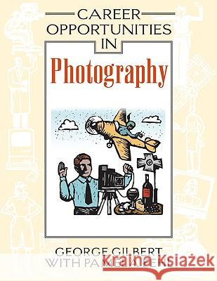 Career Opportunities in Photography George Gilbert Pamela Fehl 9780816056781