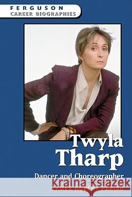 Twyla Tharp : Dancer and Choreographer James Robert Parish Ferguson Publishing 9780816058280