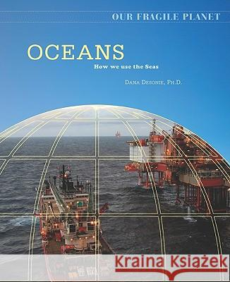 Oceans: How We Use the Seas Dana Desonie 9780816062164