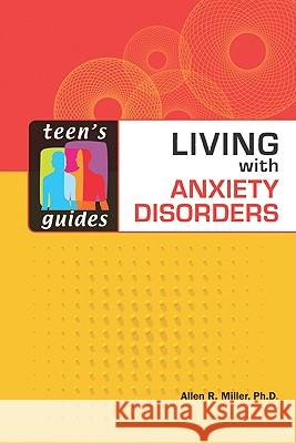 Living with Anxiety Disorders Allen R. Miller 9780816063444