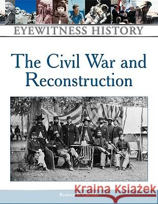 Civil War and Reconstruction Rodney P. Carlisle 9780816063475