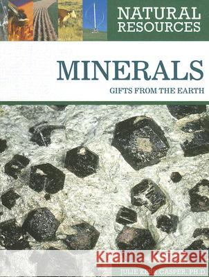 Minerals: Gifts from the Earth Julie Kerr Casper 9780816063574