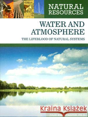 Water and Atmosphere: The Lifeblood of Natural Systems Julie Kerr Casper 9780816063598