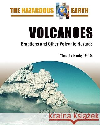 Volcanoes : Eruptions and Other Volcanic Hazards Timothy M. Kusky 9780816064632