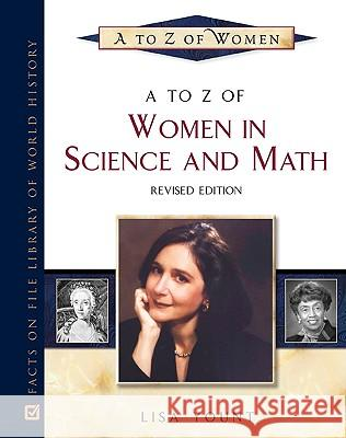 A to Z of Women in Science and Math Lisa Yount 9780816066957