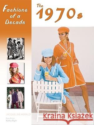 Fashions of a Decade : The 1970s Jacqueline Herald 9780816067237