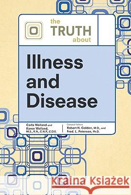 The Truth about Illness and Disease TBD                                      Carla Weiland                            Karen Weiland 9780816076352 Facts on File