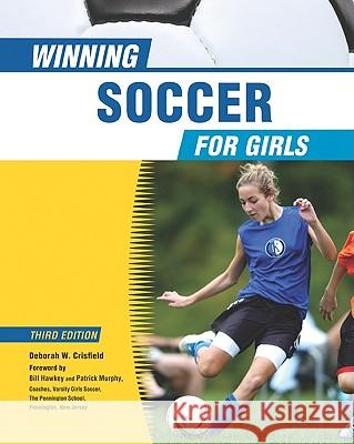 Winning Soccer for Girls Deborah Crisfield Deborah W. Crisfield Foreword by Bill Ha 9780816077144