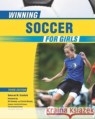 Winning Soccer for Girls Deborah Crisfield Deborah W. Crisfield Foreword by Bill Ha 9780816077151