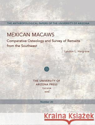 Mexican Macaws: Comparative Osteology Lyndon L. Hargrave 9780816502127