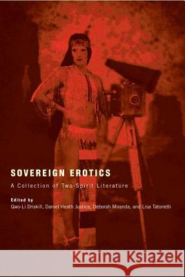 Sovereign Erotics: A Collection of Two-Spirit Literature Qwo-Li Driskill Daniel Heath Justice Deborah Miranda 9780816502424