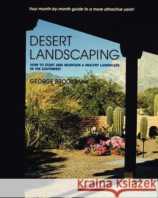 Desert Landscaping: How to Start and Maintain a Healthy Landscape in the Southwest George Brookbank Brookbank 9780816512010