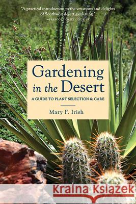 Gardening in the Desert : A Guide to Plant Selection and Care Mary F. Irish 9780816520572