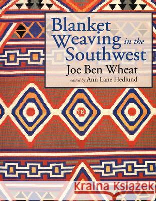 Blanket Weaving in the Southwest Joe Ben Wheat Ann Lane Hedlund 9780816523047