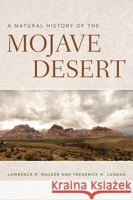 A Natural History of the Mojave Desert Lawrence R. Walker Frederick H. Landau 9780816532629
