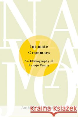 Intimate Grammars: An Ethnography of Navajo Poetry Anthony K. Webster 9780816534197