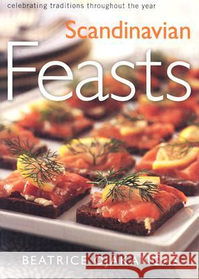 Scandinavian Feasts: Celebrating Traditions Throughout the Year Beatrice A. Ojakangas 9780816637454