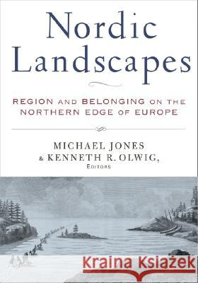 Nordic Landscapes: Region and Belonging on the Northern Edge of Europe Michael Jones Michael Jones Kenneth Olwig 9780816639151