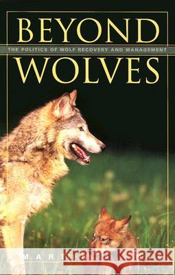 Beyond Wolves: The Politics of Wolf Recovery and Management Martin A. Nie 9780816639786