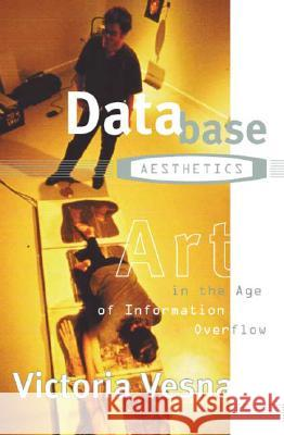 Database Aesthetics : Art in the Age of Information Overflow Victoria Vesna 9780816641192