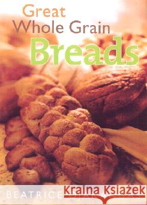 Great Whole Grain Breads Beatrice A. Ojakangas 9780816641505