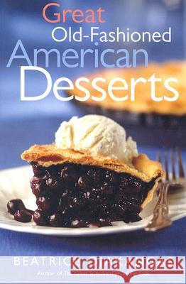 Great Old-Fashioned American Desserts Beatrice A. Ojakangas 9780816644377