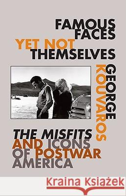 Famous Faces Yet Not Themselves: The Misfits and Icons of Postwar America George Kouvaros 9780816647477