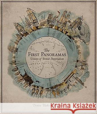 The First Panoramas : Visions of British Imperialism Denise Blake Oleksijczuk 9780816648610