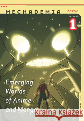 Mechademia, Volume 1: Emerging Worlds of Anime and Manga Frenchy Lunning 9780816649457