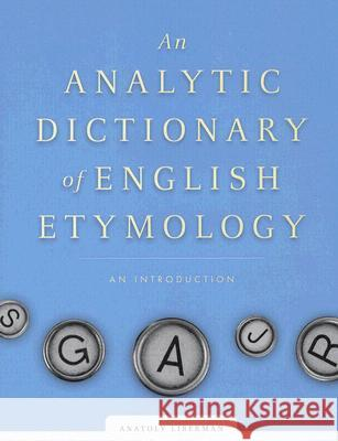 An Analytic Dictionary of English Etymology : An Introduction Anatoly Liberman 9780816652723