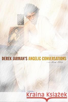Derek Jarman's Angelic Conversations Jim Ellis 9780816653133