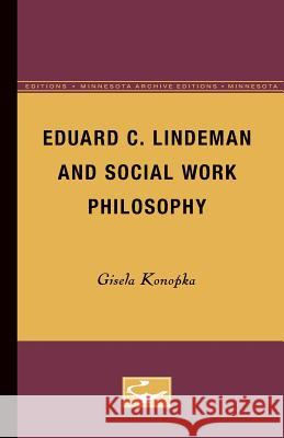 Eduard C. Lindeman and Social Work Philosophy Gisela Konopka 9780816658046