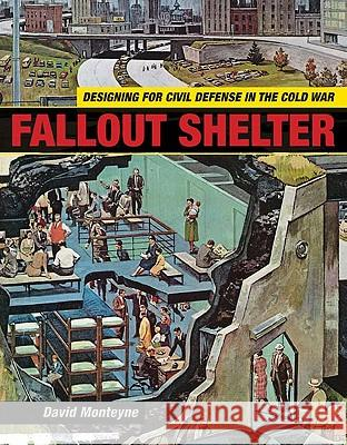 Fallout Shelter: Designing for Civil Defense in the Cold War David Monteyne 9780816669769