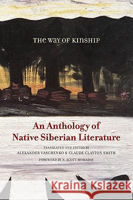 The Way of Kinship: An Anthology of Native Siberian Literature N. Scott Momaday Alexander Vaschenko Clayton Smith Claude 9780816670819