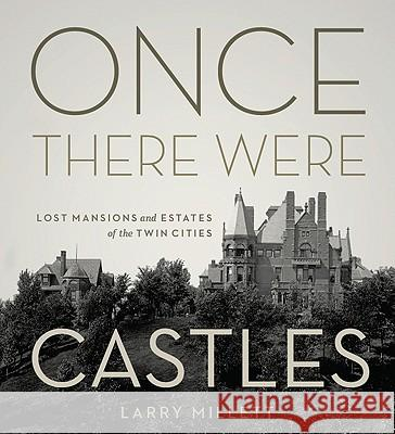 Once There Were Castles: Lost Mansions and Estates of the Twin Cities Larry Millett 9780816674305