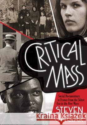 Critical Mass: Social Documentary in France from the Silent Era to the New Wave Steven Ungar 9780816689217